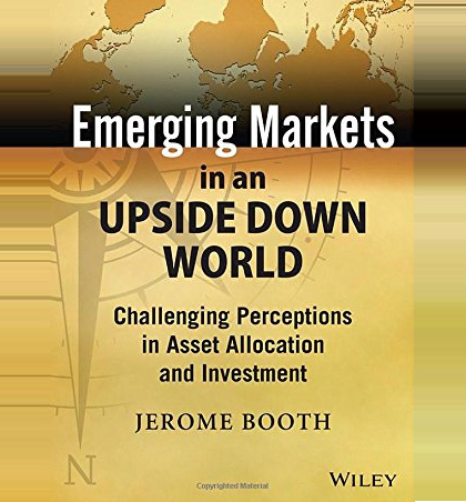 Emerging Markets in an Upside Down World: Challenging Perceptions in Asset Allocation and Investment.